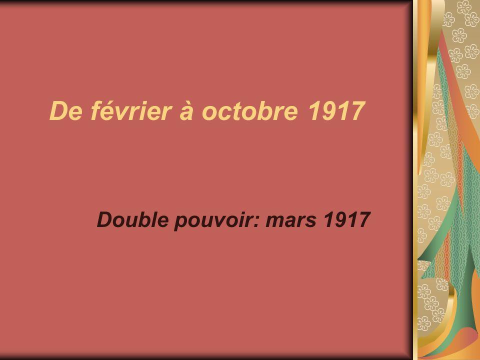 De février à octobre 1917 Double pouvoir: mars 1917
