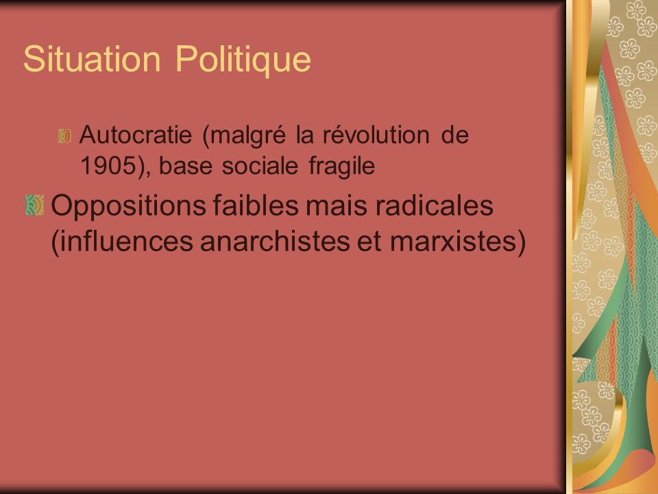 Situation Politique Autocratie (malgré la révolution de 1905), base sociale fragile.