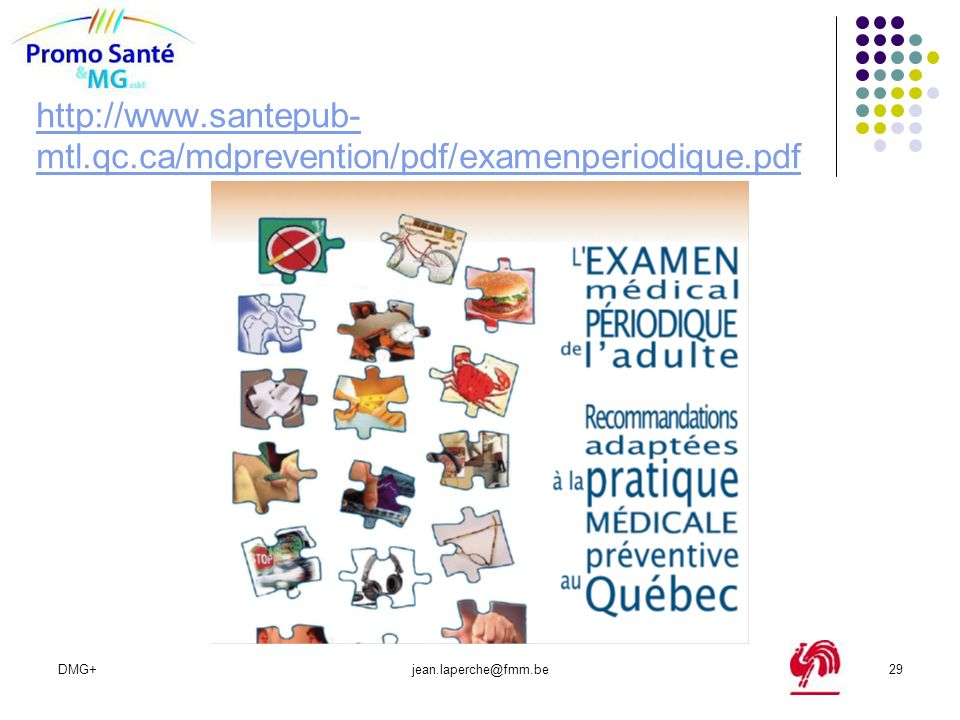 http://www.santepub-mtl.qc.ca/mdprevention/pdf/examenperiodique.pdf DMG+ jean.laperche@fmm.be
