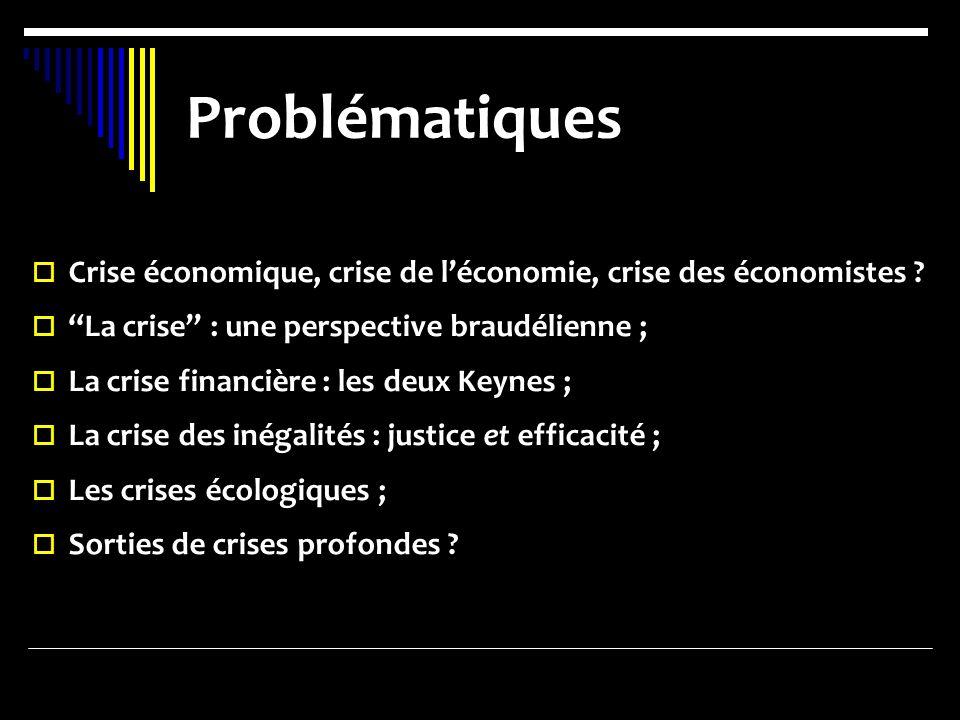 Problématiques Crise économique, crise de l'économie, crise des économistes La crise : une perspective braudélienne ;
