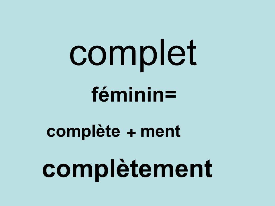 complet féminin= complète ment + complètement