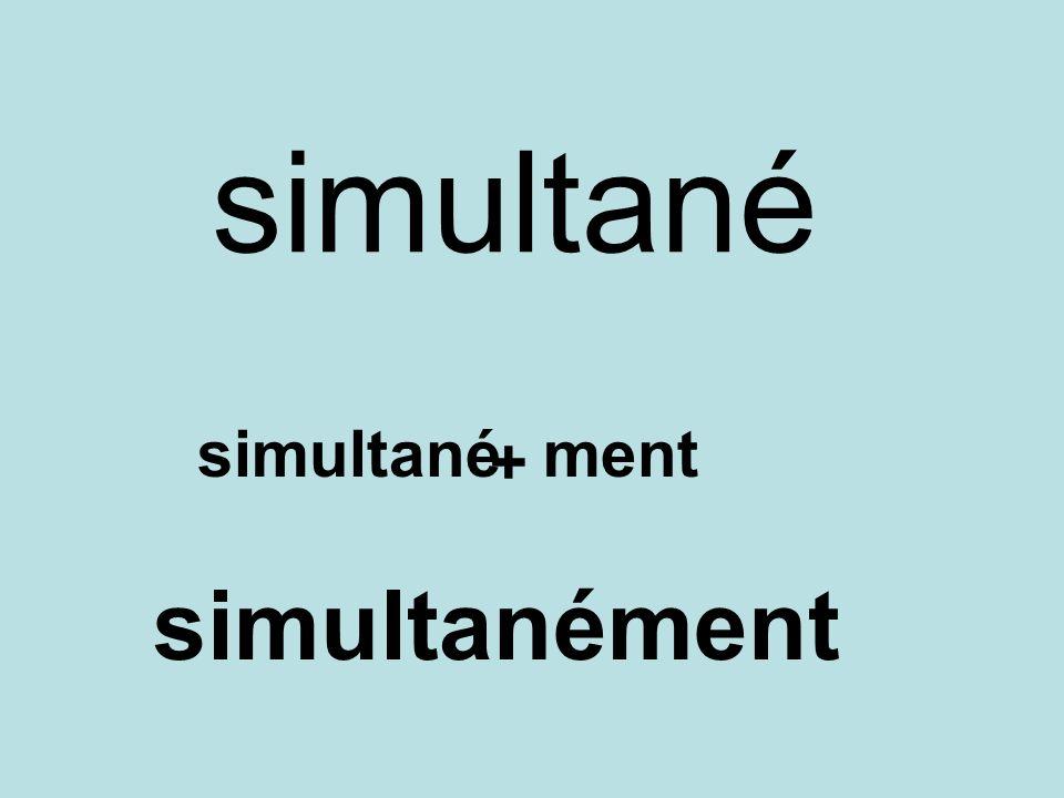 simultané simultané ment + simultanément