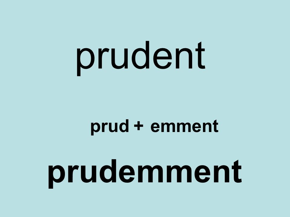 prudent prud + emment prudemment
