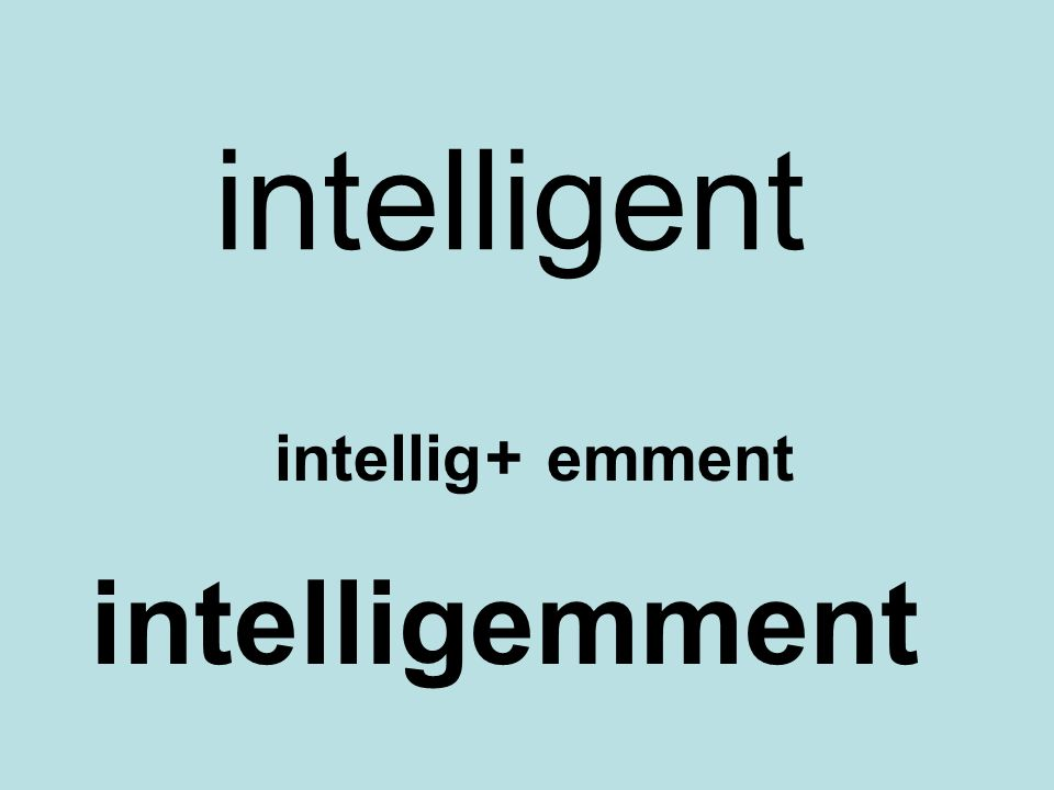 intelligent intellig + emment intelligemment