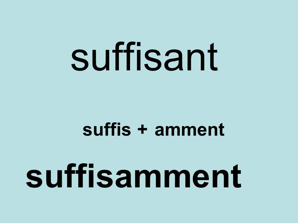 suffisant suffis + amment suffisamment
