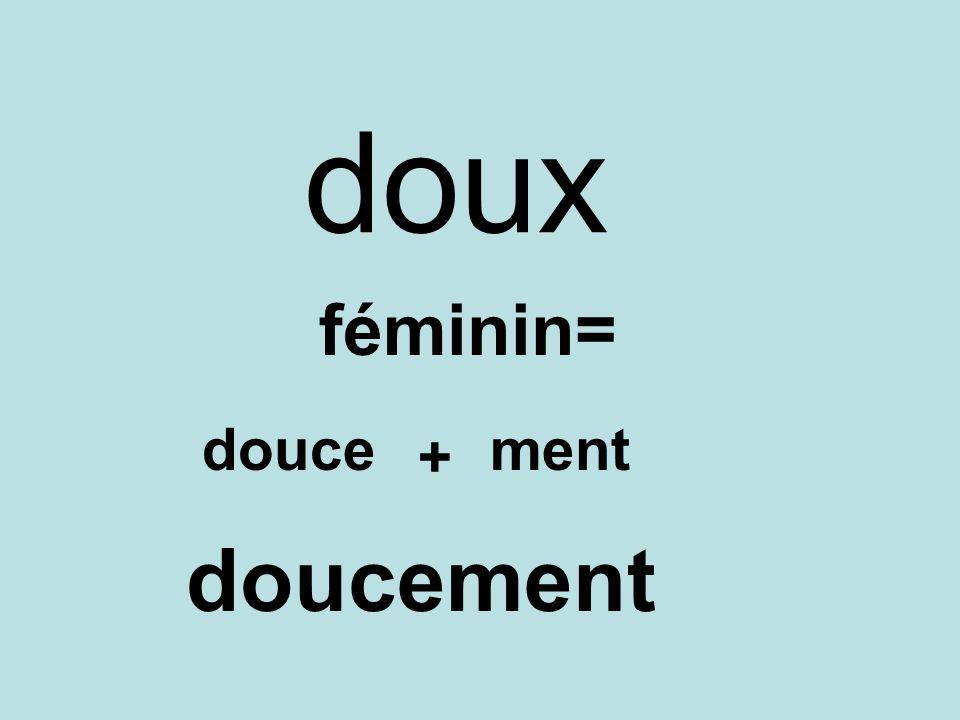 doux féminin= douce ment + doucement