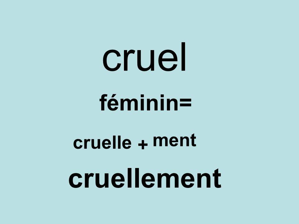 cruel féminin= ment cruelle + cruellement