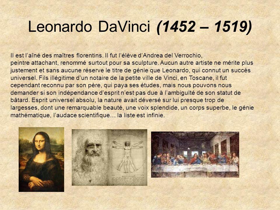 Leonardo DaVinci (1452 – 1519) Il est l'aîné des maîtres florentins. Il fut l'élève d'Andrea del Verrochio,