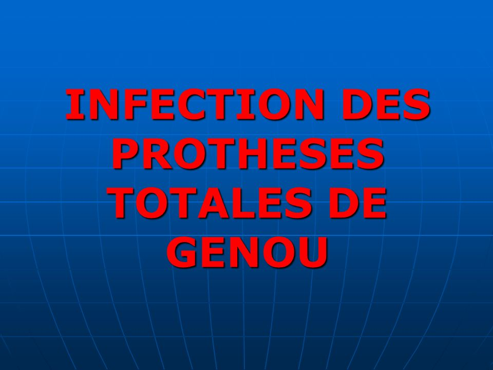 INFECTION DES PROTHESES TOTALES DE GENOU