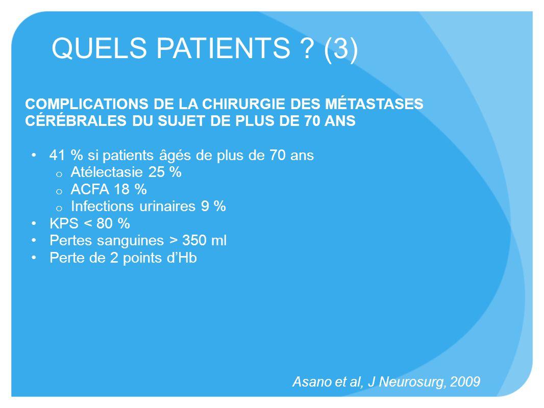 QUELS PATIENTS (3) COMPLICATIONS DE LA CHIRURGIE DES MÉTASTASES CÉRÉBRALES DU SUJET DE PLUS DE 70 ANS.