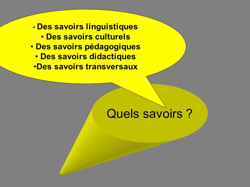 Quels savoirs Des savoirs culturels Des savoirs pédagogiques