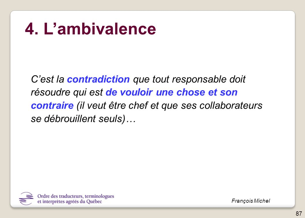 4. L'ambivalence C'est la contradiction que tout responsable doit