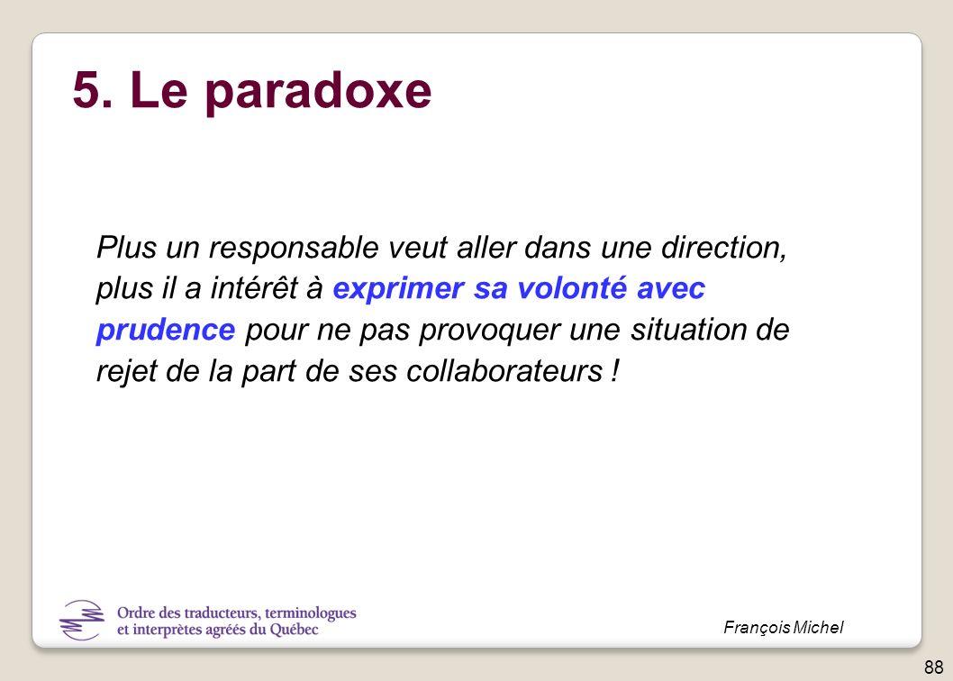 5. Le paradoxe Plus un responsable veut aller dans une direction,
