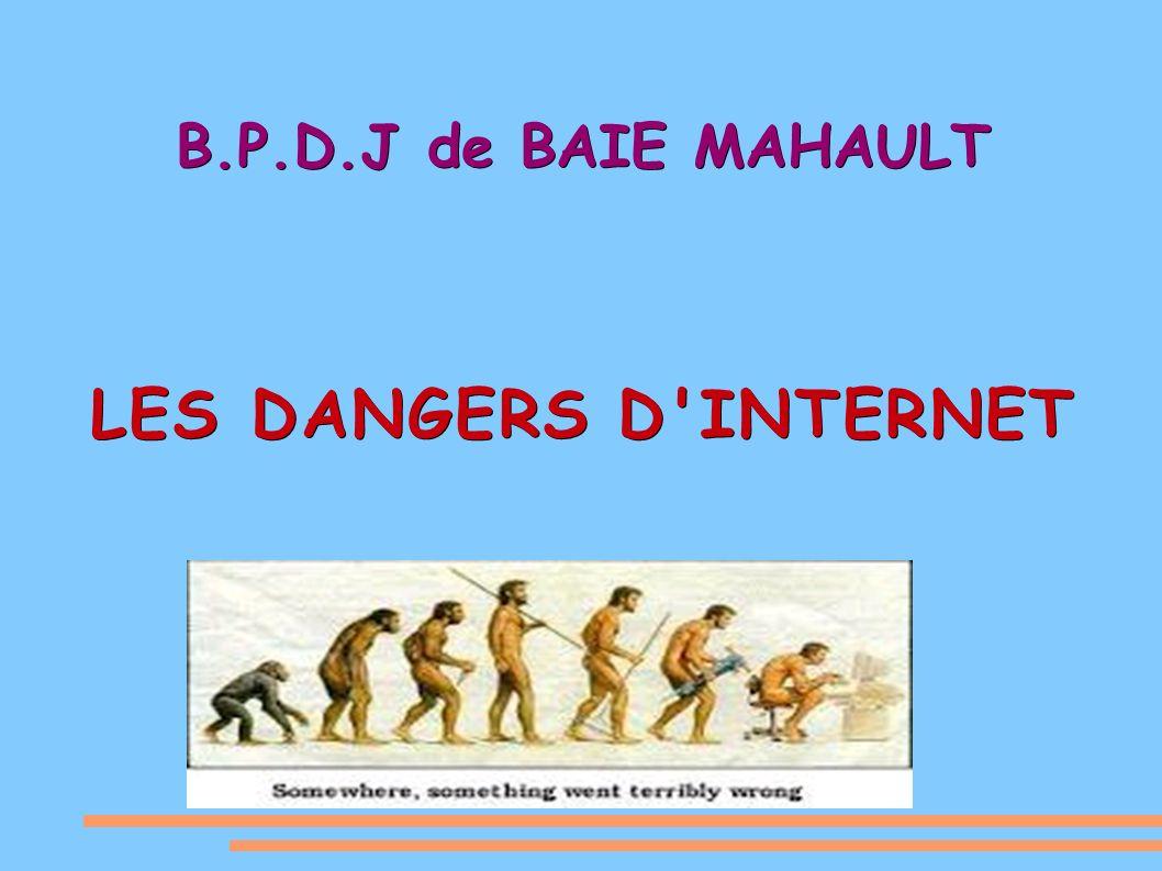 B.P.D.J de BAIE MAHAULT LES DANGERS D INTERNET