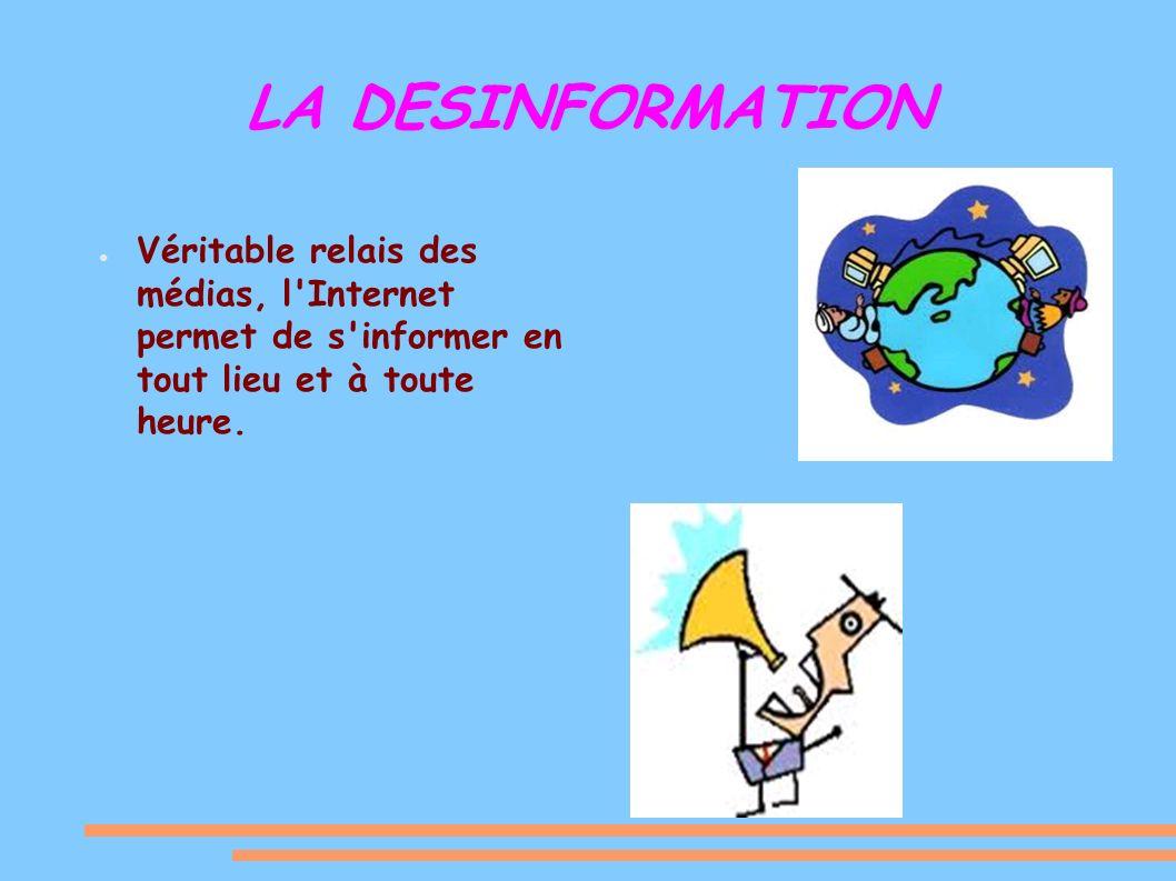 LA DESINFORMATION Véritable relais des médias, l Internet permet de s informer en tout lieu et à toute heure.