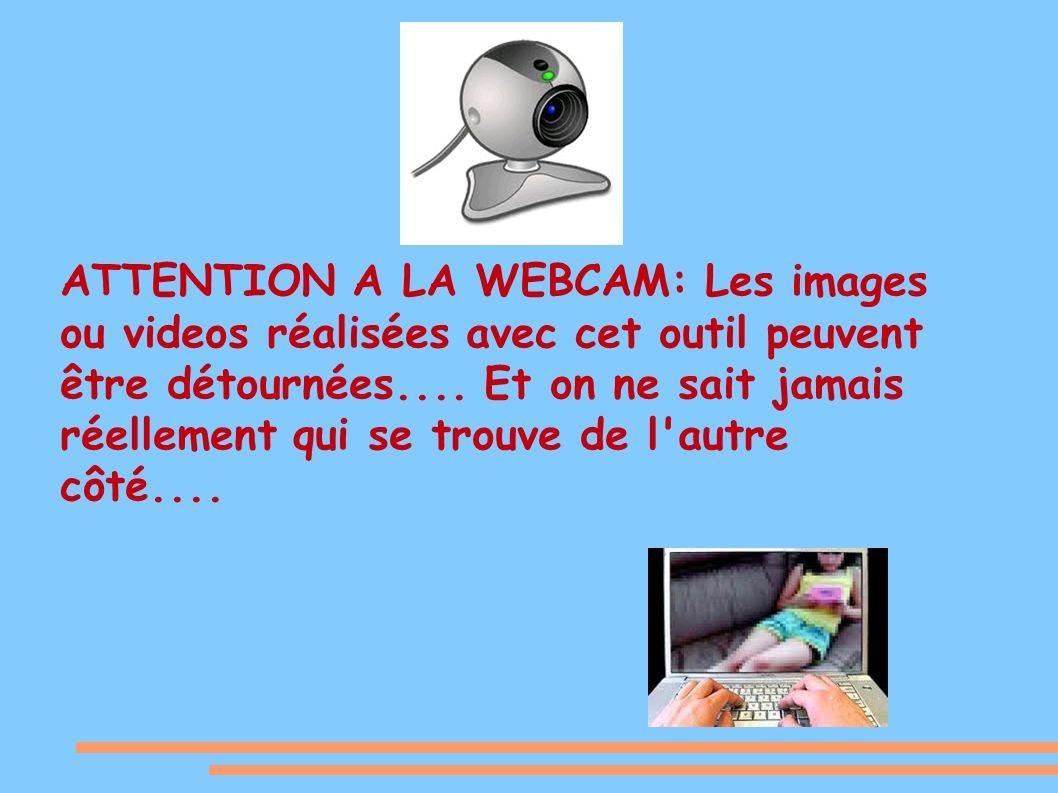 ATTENTION A LA WEBCAM: Les images ou videos réalisées avec cet outil peuvent être détournées....