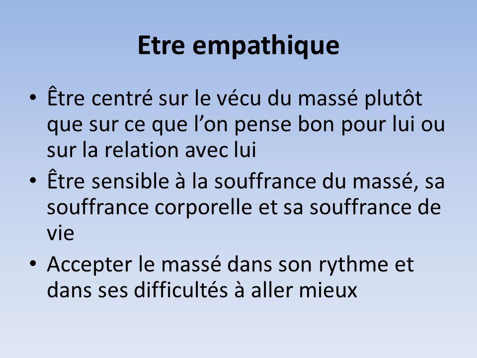 Etre empathique Être centré sur le vécu du massé plutôt que sur ce que l'on pense bon pour lui ou sur la relation avec lui.