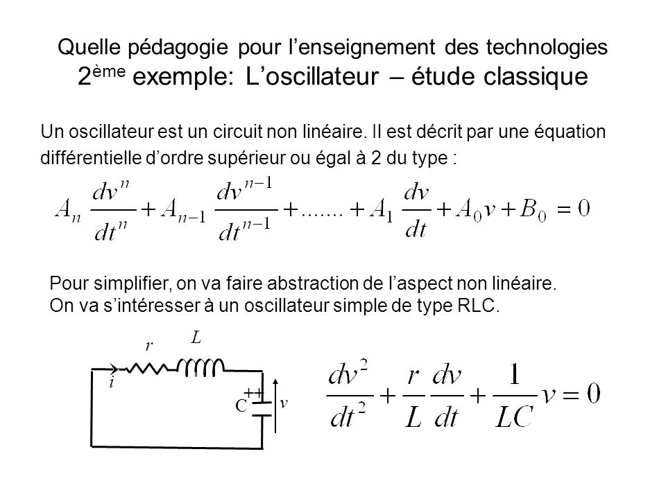 Quelle pédagogie pour l'enseignement des technologies 2ème exemple: L'oscillateur – étude classique
