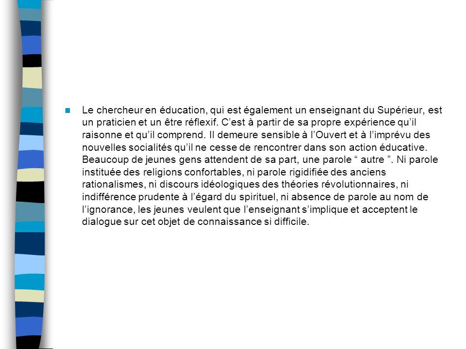 Le chercheur en éducation, qui est également un enseignant du Supérieur, est un praticien et un être réflexif.