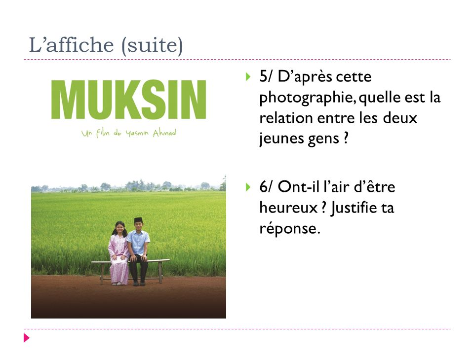 L'affiche (suite) 5/ D'après cette photographie, quelle est la relation entre les deux jeunes gens