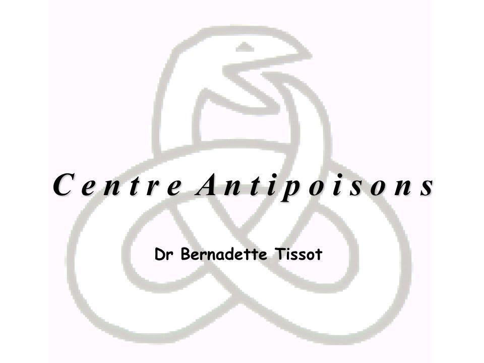 C e n t r e A n t i p o i s o n s Dr Bernadette Tissot