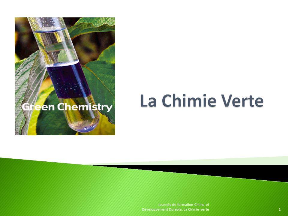 La Chimie Verte Journée de formation Chime et Développement Durable, La Chimie verte