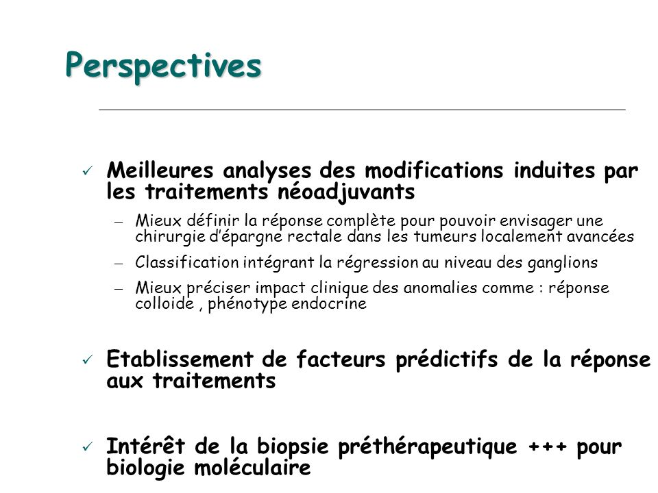 Perspectives Meilleures analyses des modifications induites par les traitements néoadjuvants.