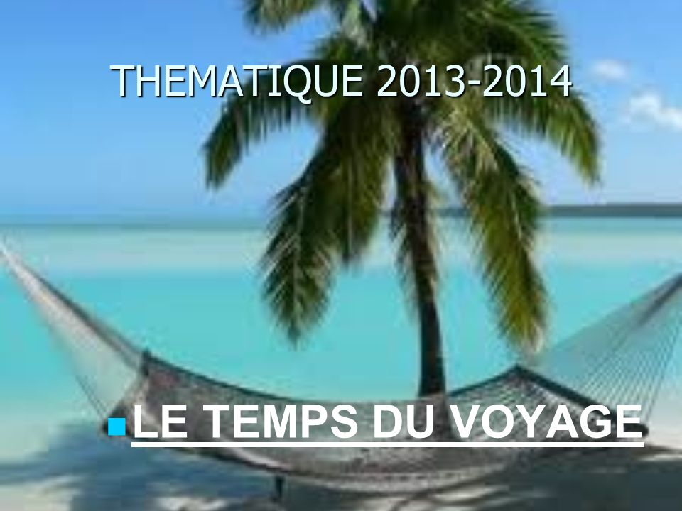 THEMATIQUE 2013-2014 LE TEMPS DU VOYAGE