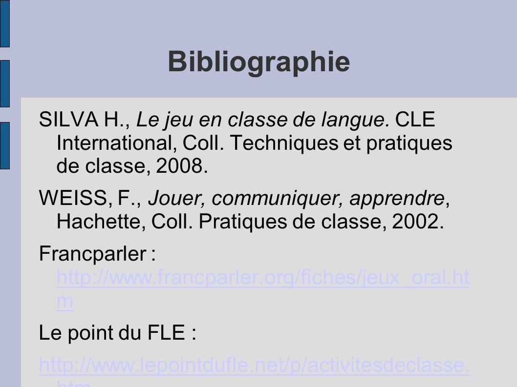 Bibliographie SILVA H., Le jeu en classe de langue. CLE International, Coll. Techniques et pratiques de classe, 2008.