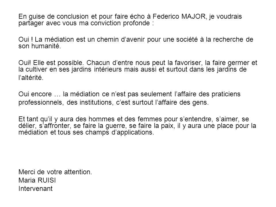 En guise de conclusion et pour faire écho à Federico MAJOR, je voudrais partager avec vous ma conviction profonde :