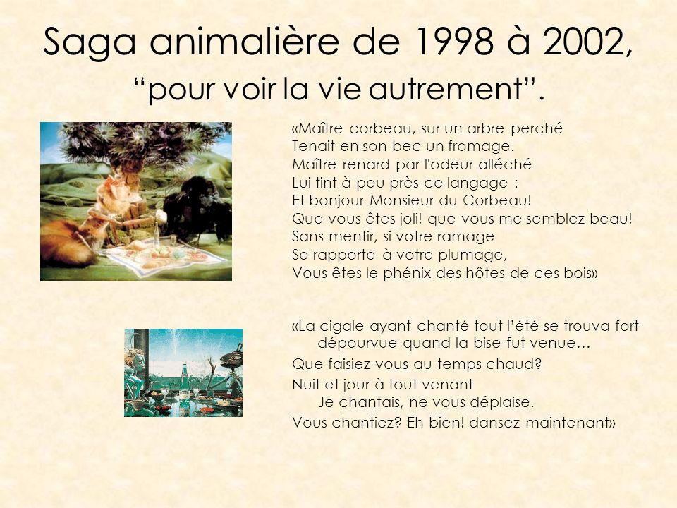 Saga animalière de 1998 à 2002, pour voir la vie autrement .