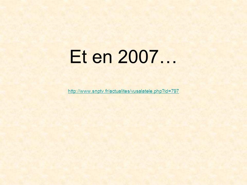 Et en 2007… http://www.snptv.fr/actualites/vusalatele.php id=797