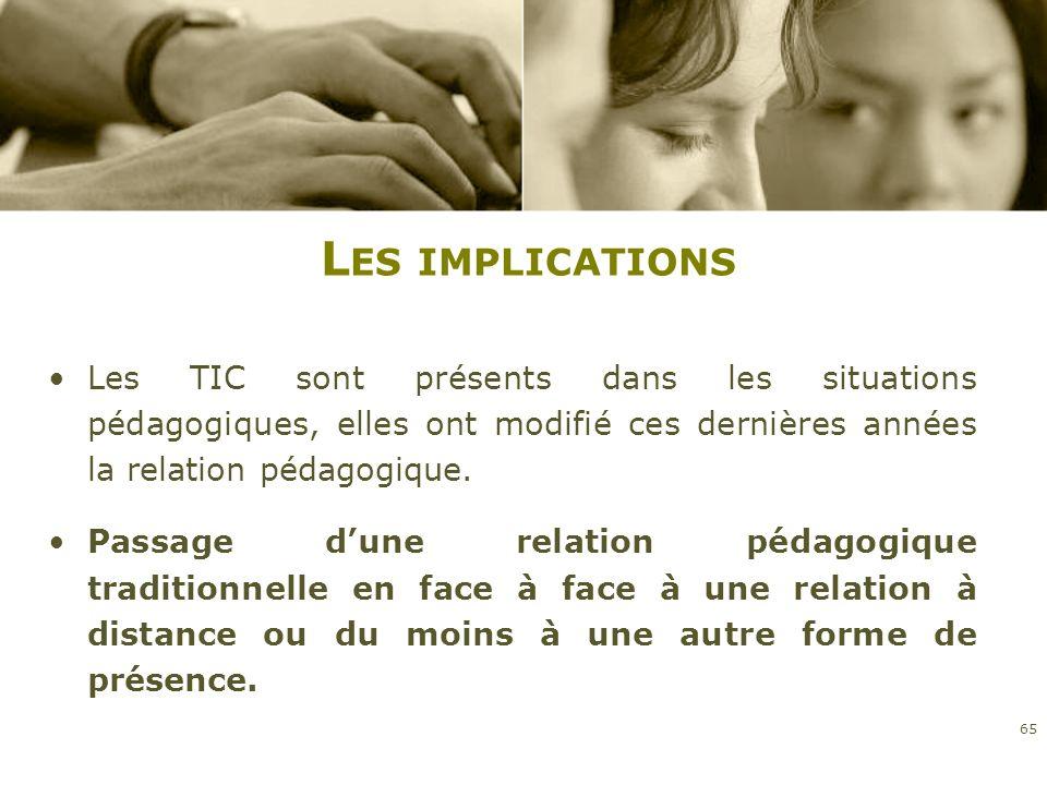 Les implications Les TIC sont présents dans les situations pédagogiques, elles ont modifié ces dernières années la relation pédagogique.
