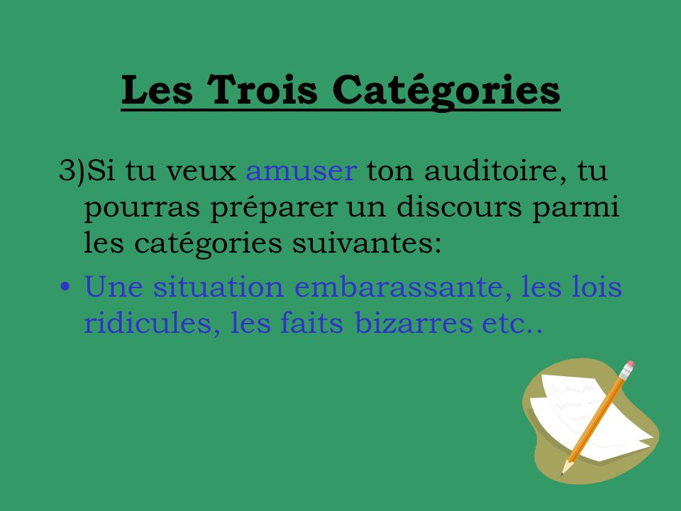 Les Trois Catégories 3)Si tu veux amuser ton auditoire, tu pourras préparer un discours parmi les catégories suivantes: