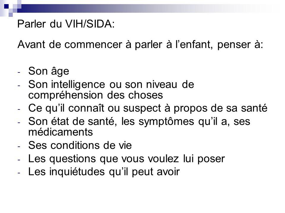 Parler du VIH/SIDA: Avant de commencer à parler à l'enfant, penser à: Son âge. Son intelligence ou son niveau de compréhension des choses.