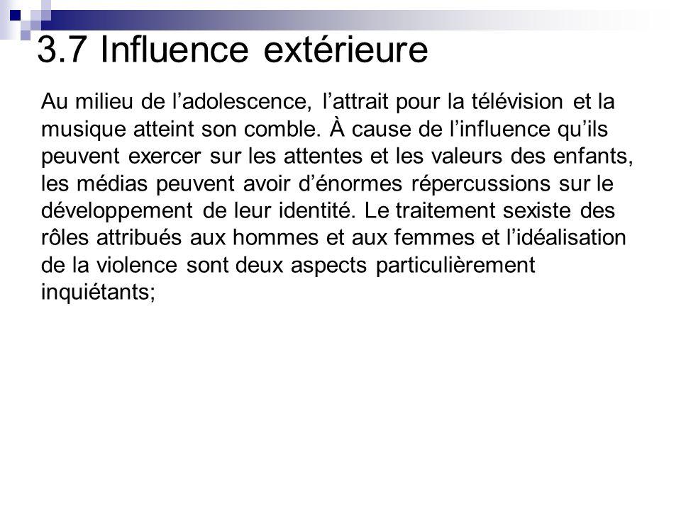 3.7 Influence extérieure Au milieu de l'adolescence, l'attrait pour la télévision et la. musique atteint son comble. À cause de l'influence qu'ils.