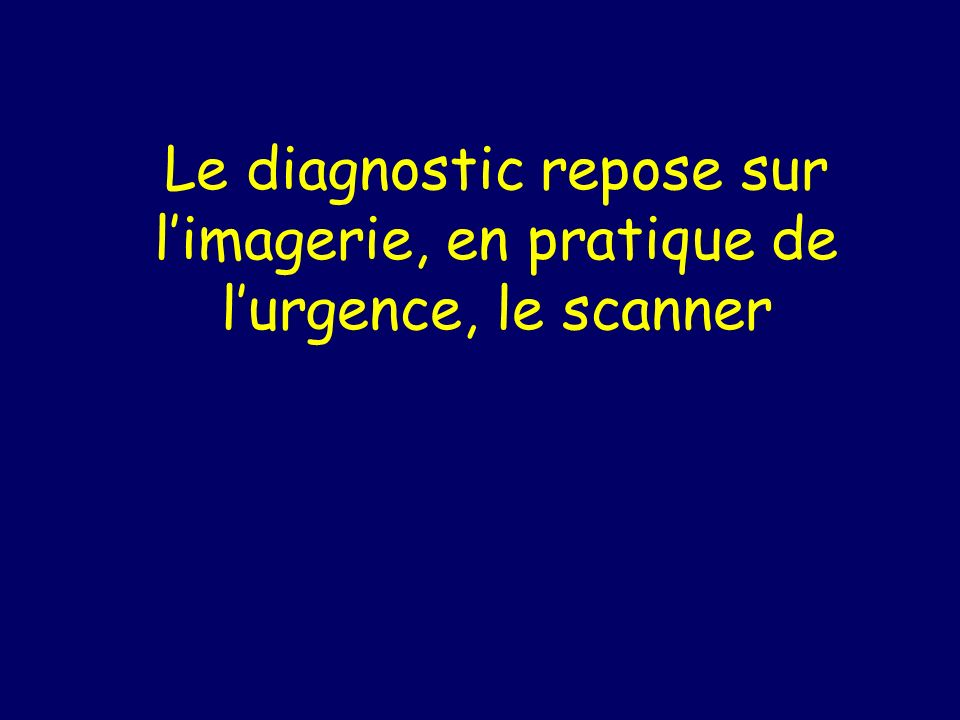 Le diagnostic repose sur l'imagerie, en pratique de l'urgence, le scanner