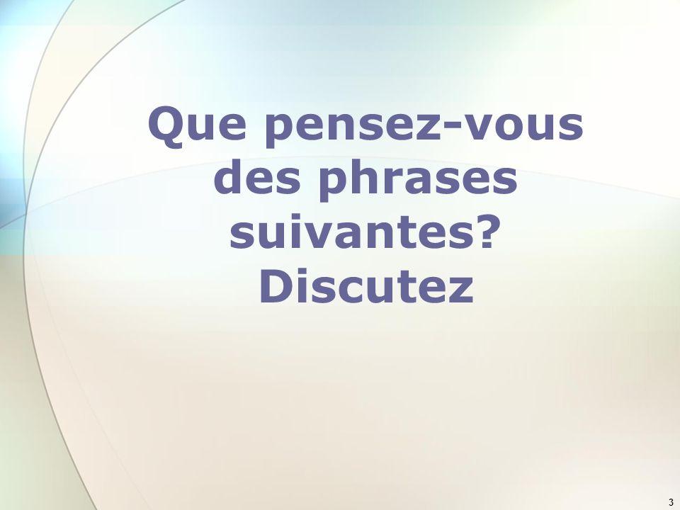 Que pensez-vous des phrases suivantes Discutez