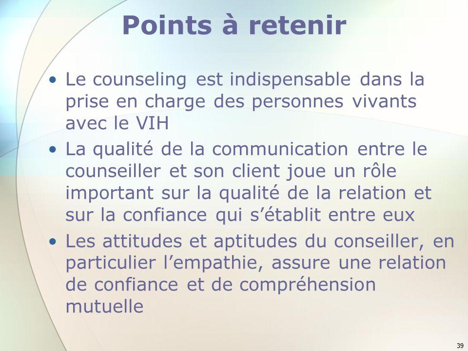Points à retenir Le counseling est indispensable dans la prise en charge des personnes vivants avec le VIH.