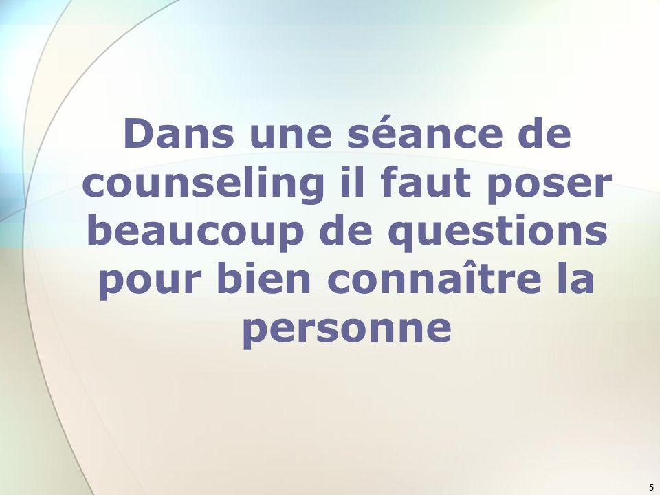 Dans une séance de counseling il faut poser beaucoup de questions pour bien connaître la personne