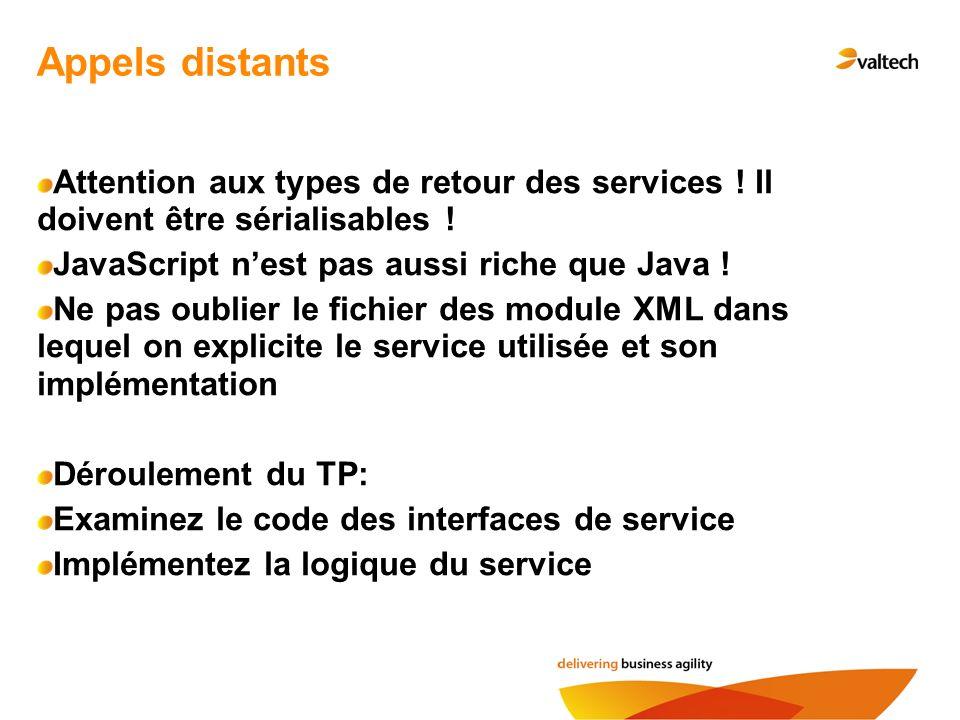 Appels distants Attention aux types de retour des services ! Il doivent être sérialisables ! JavaScript n'est pas aussi riche que Java !
