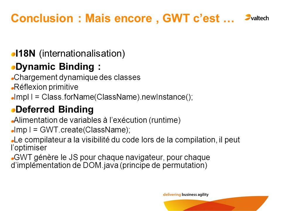 Conclusion : Mais encore , GWT c'est …