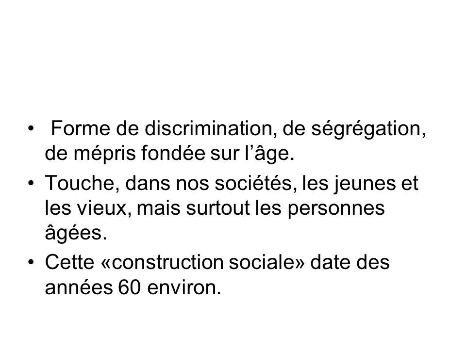 Forme de discrimination, de ségrégation, de mépris fondée sur l'âge.