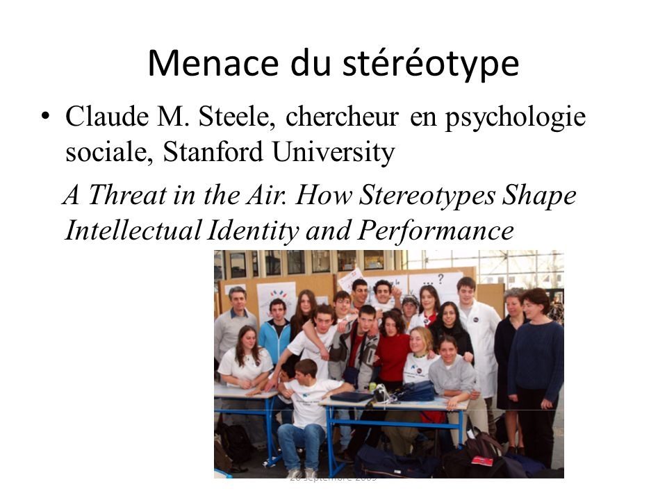 Menace du stéréotype Claude M. Steele, chercheur en psychologie sociale, Stanford University.