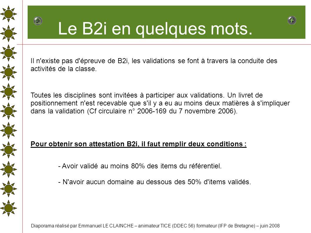 Le B2i en quelques mots. Il n existe pas d épreuve de B2i, les validations se font à travers la conduite des activités de la classe.