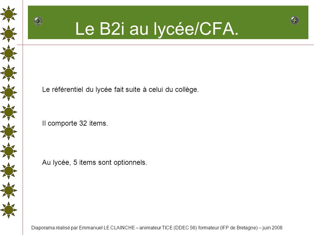Le B2i au lycée/CFA. Le référentiel du lycée fait suite à celui du collège. Il comporte 32 items. Au lycée, 5 items sont optionnels.