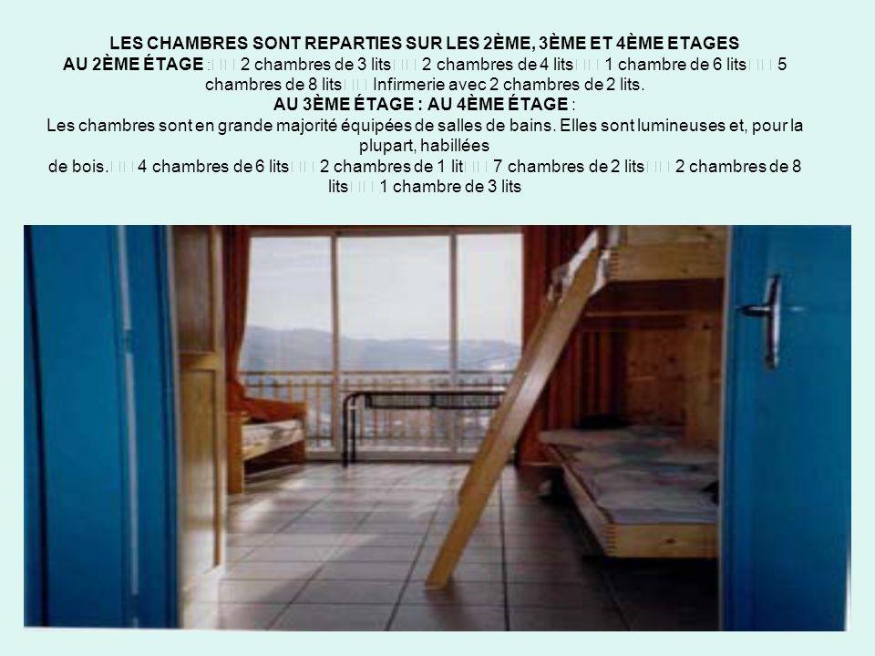 LES CHAMBRES SONT REPARTIES SUR LES 2ÈME, 3ÈME ET 4ÈME ETAGES AU 2ÈME ÉTAGE : 2 chambres de 3 lits 2 chambres de 4 lits 1 chambre de 6 lits 5 chambres de 8 lits Infirmerie avec 2 chambres de 2 lits.