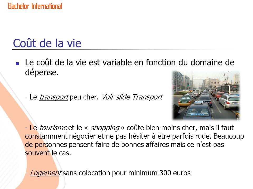 Coût de la vie Le coût de la vie est variable en fonction du domaine de dépense. - Le transport peu cher. Voir slide Transport.