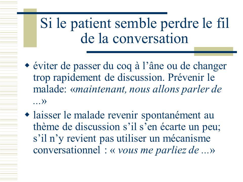 Si le patient semble perdre le fil de la conversation