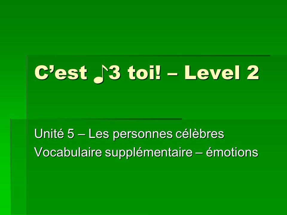 Unité 5 – Les personnes célèbres Vocabulaire supplémentaire – émotions